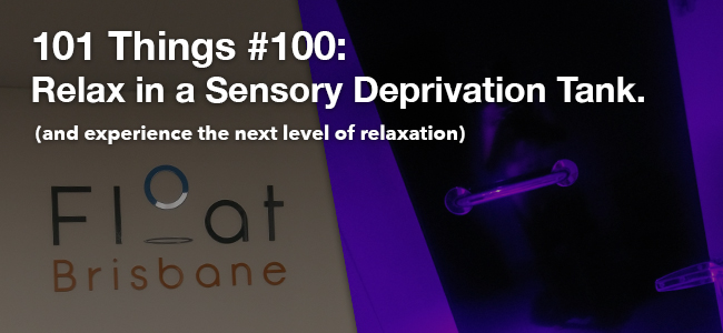 101 Things - Relax in a sensory deprivation tank