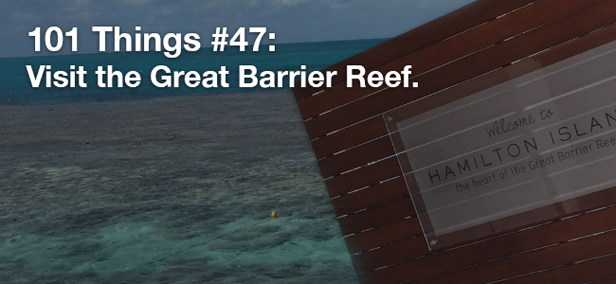 101 Things #47 – Visit the Great Barrier Reef